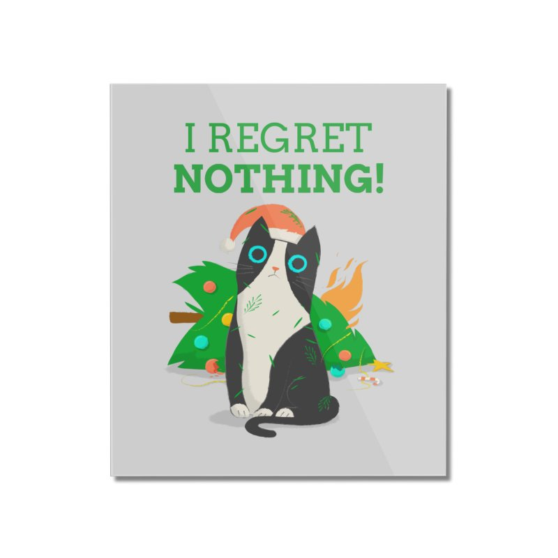 I Regret Nothing Home Mounted Acrylic Print by Purrform