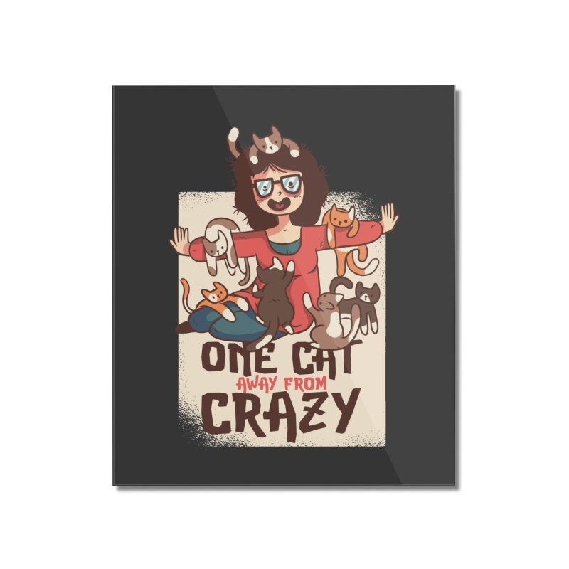 One Cat Away From Crazy Home Mounted Acrylic Print by Purrform