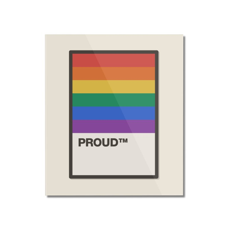 True Colors Home Mounted Acrylic Print by Quick Brown Fox