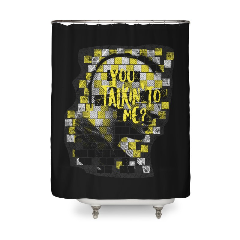 You talkin' to me? Home Shower Curtain by quadrin's Artist Shop
