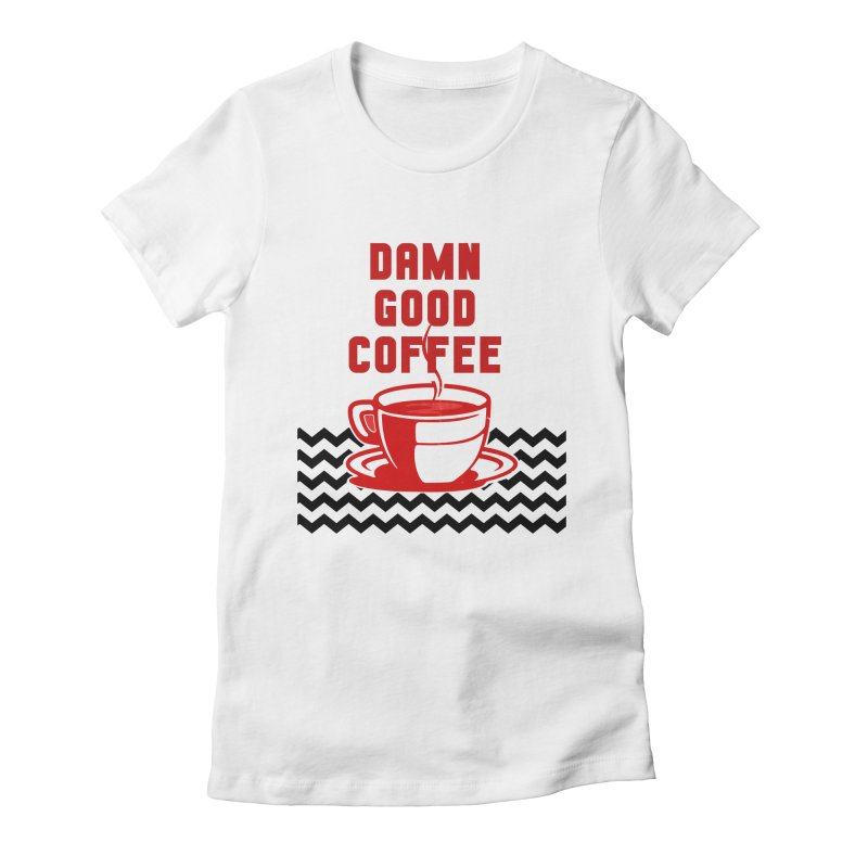 Damn Good Coffee Women's T-Shirt by quadrin's Artist Shop