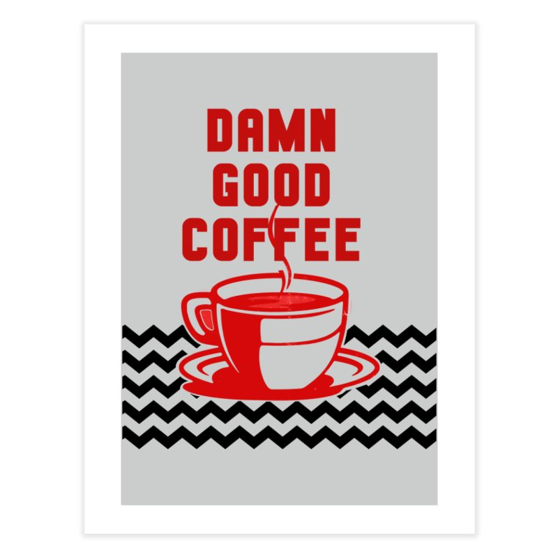 Damn Good Coffee Home Fine Art Print by quadrin's Artist Shop