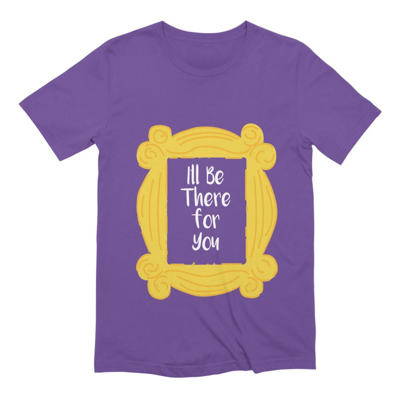 I'll be there for you Men's T-Shirt by quadrin's Artist Shop
