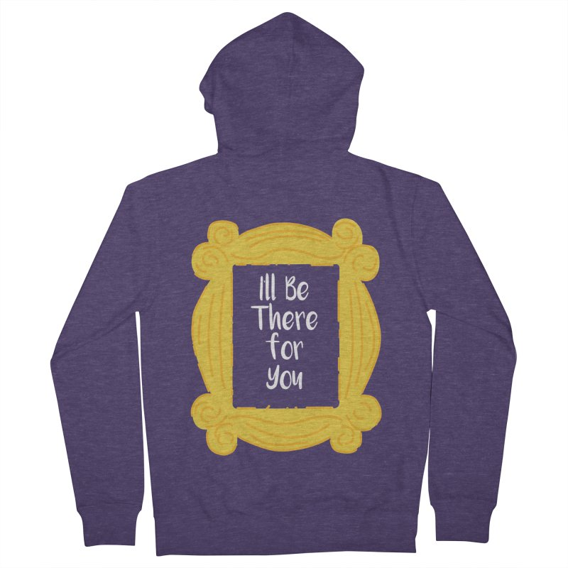 I'll be there for you Men's Zip-Up Hoody by quadrin's Artist Shop