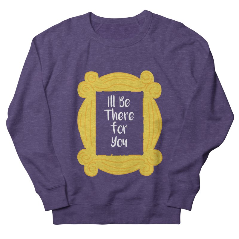 I'll be there for you Men's Sweatshirt by quadrin's Artist Shop