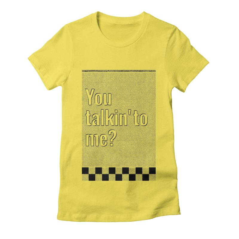 You talkin' to me? Women's T-Shirt by quadrin's Artist Shop