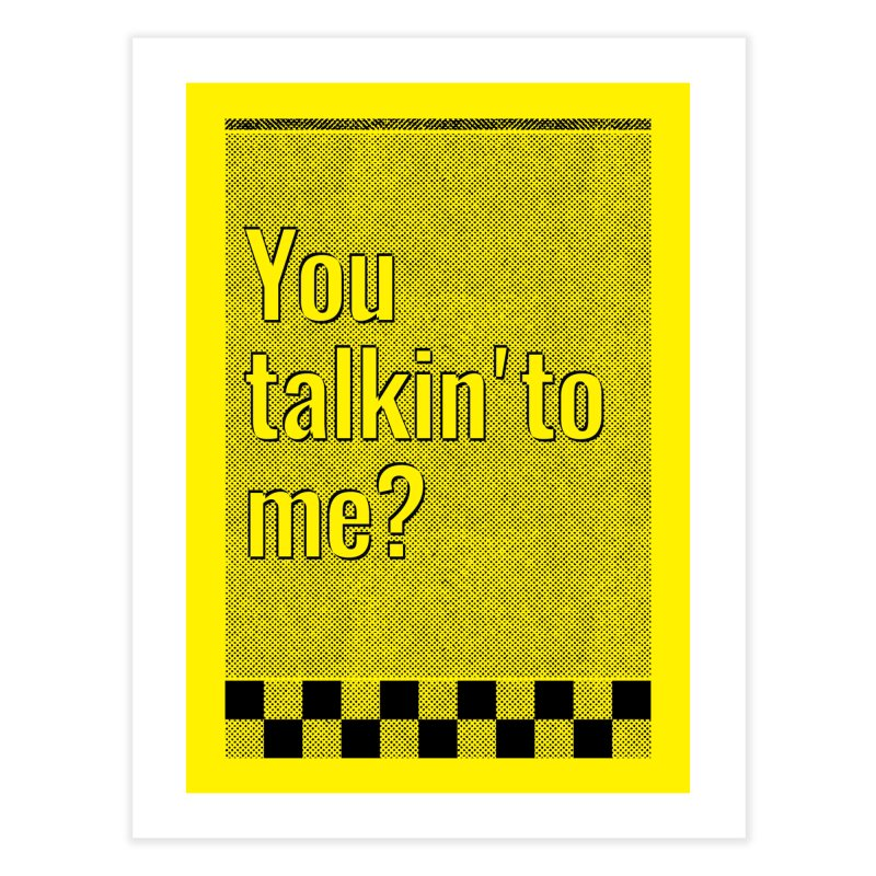 You talkin' to me? Home Fine Art Print by quadrin's Artist Shop