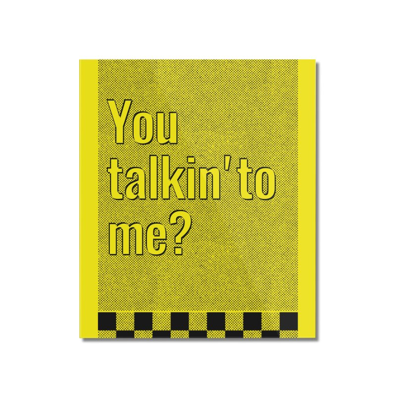 You talkin' to me? Home Mounted Acrylic Print by quadrin's Artist Shop