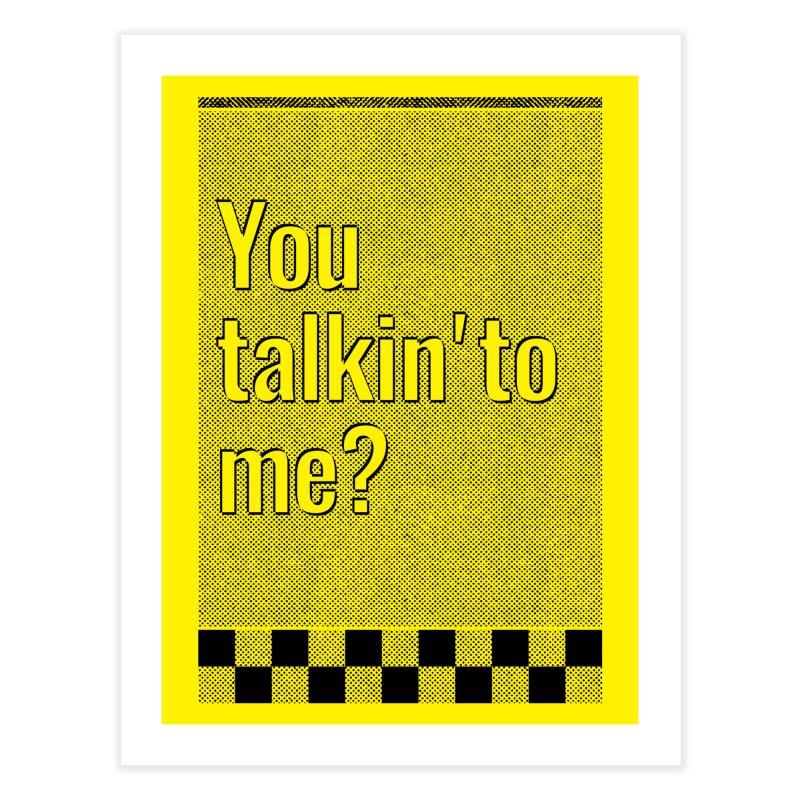 You talkin' to me? Home Fine Art Print by quadrin's Artist Shop