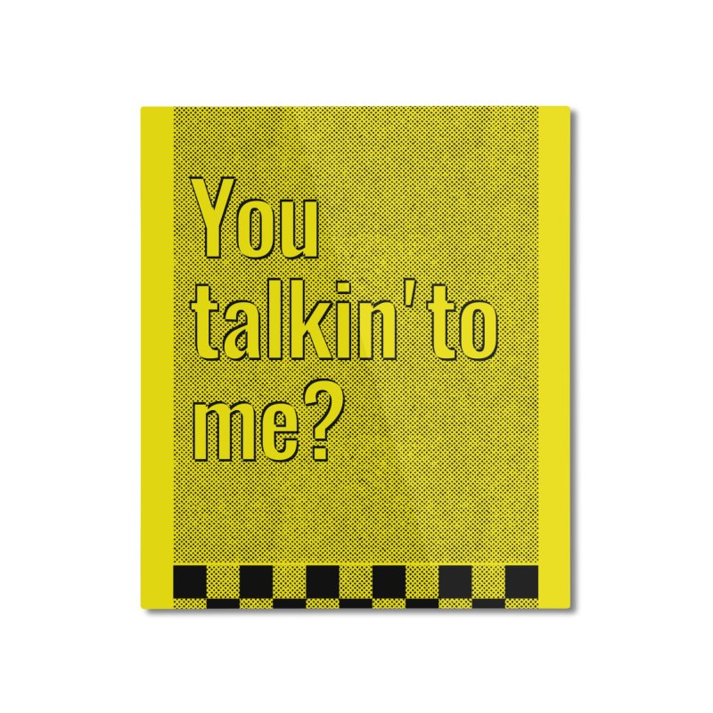 You talkin' to me? Home Mounted Aluminum Print by quadrin's Artist Shop