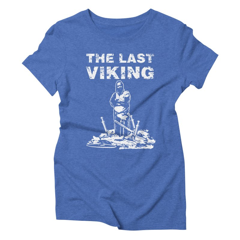 Last Viking Women's Triblend T-Shirt by Designs by Quicky