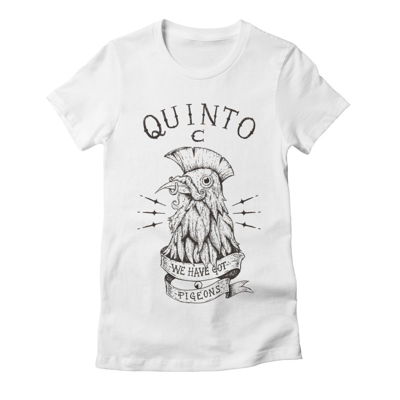 We have got pigeons Women's Fitted T-Shirt by QUINTO C Artist Shop