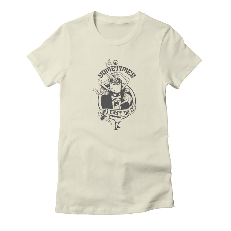 Sometimes You can't do it! Women's French Terry Sweatshirt by QUINTO C Artist Shop