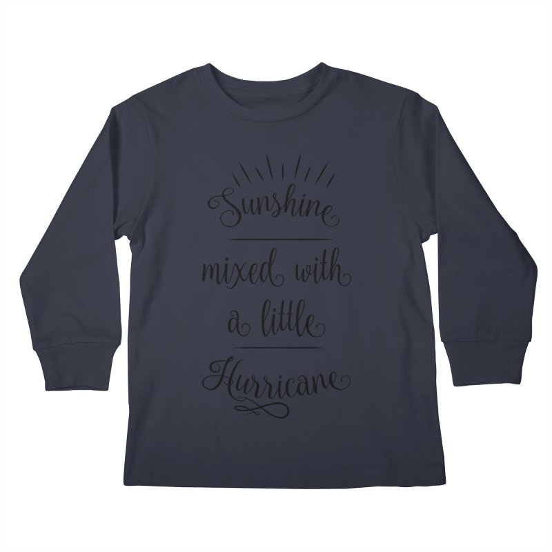 Sunshine mixed with a little hurricane Kids Longsleeve T-Shirt by Quirkitup's Artist Shop