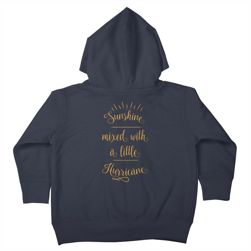 Sunshine mixed with a little hurricane Kids Toddler Zip-Up Hoody by Quirkitup's Artist Shop