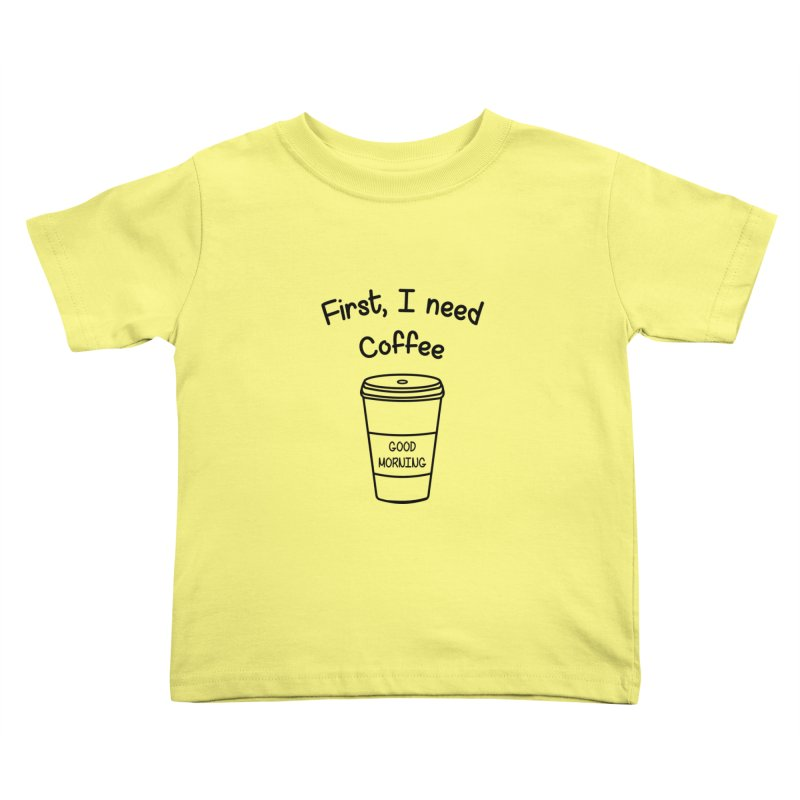First I need Coffee Kids Toddler T-Shirt by Quirkitup's Artist Shop