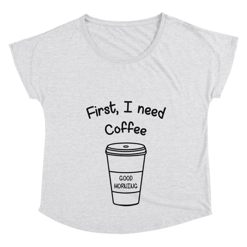 First I need Coffee Women's Dolman Scoop Neck by Quirkitup's Artist Shop