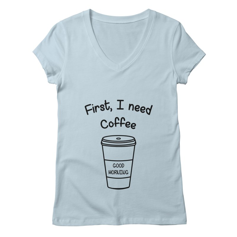 First I need Coffee Women's Regular V-Neck by Quirkitup's Artist Shop