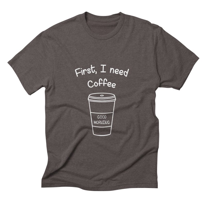 First I need Coffee Men's Triblend T-Shirt by Quirkitup's Artist Shop