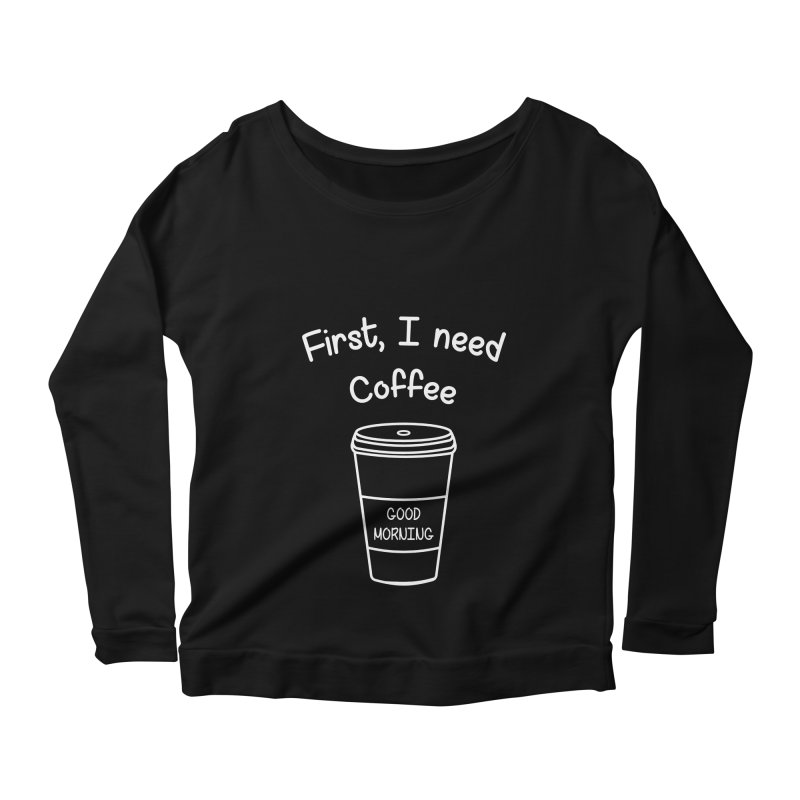 First I need Coffee Women's Scoop Neck Longsleeve T-Shirt by Quirkitup's Artist Shop