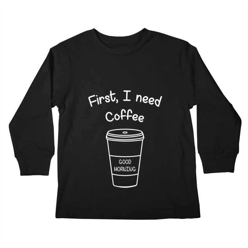 First I need Coffee Kids Longsleeve T-Shirt by Quirkitup's Artist Shop