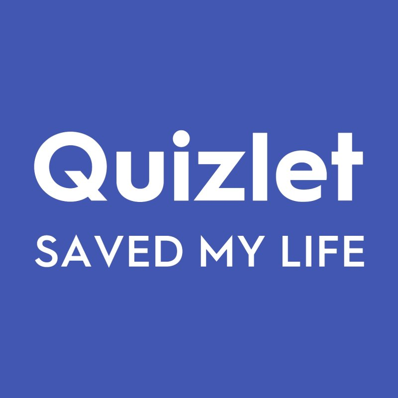Quizlet Saved My Life by Quizlet
