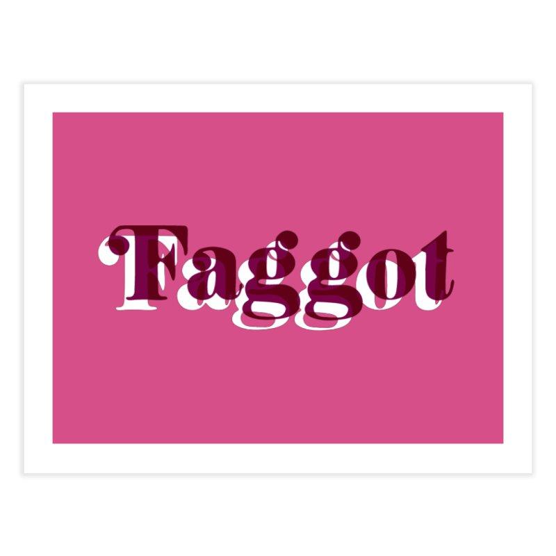 Faggot - Gay Pride Home Fine Art Print by RadBadgesUK