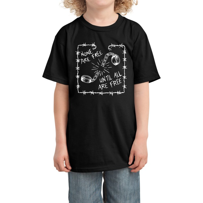 None Are Free Until All Are Free Kids T-Shirt by RadBadgesUK
