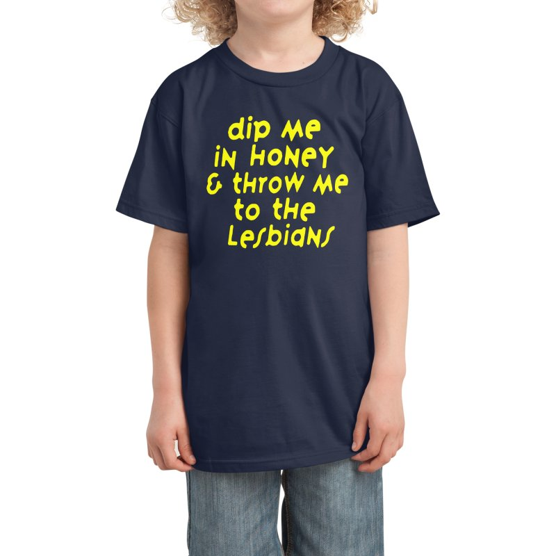 Dip Me In Honey And Throw Me To The Lesbians Kids T-Shirt by RadBadgesUK