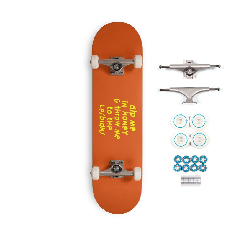 Dip Me In Honey And Throw Me To The Lesbians Accessories Skateboard by RadBadgesUK