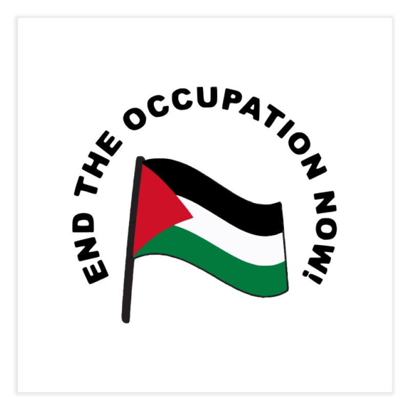 End The Occupation Now! Home Fine Art Print by RadBadgesUK