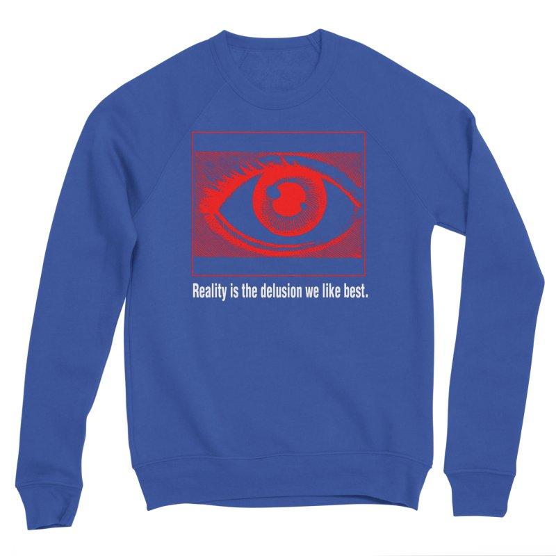 Reality is the Delusion We Like Best Women's Sponge Fleece Sweatshirt by R-A Designs -  Artist Shop