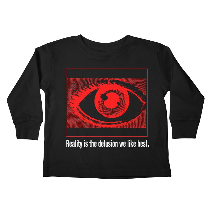 Reality is the Delusion We Like Best Kids Toddler Longsleeve T-Shirt by R-A Designs -  Artist Shop