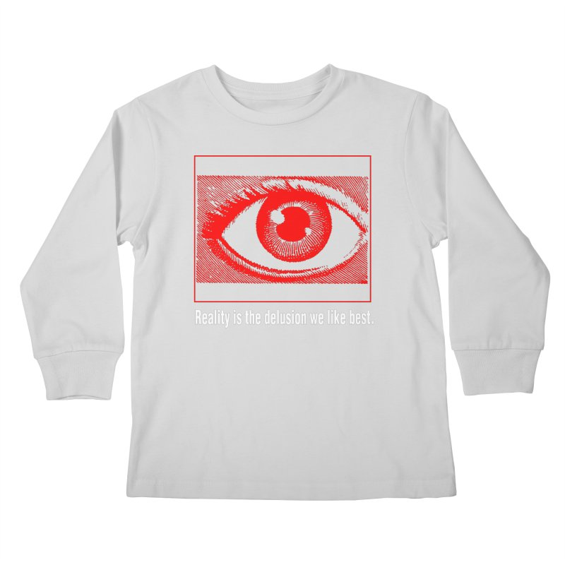 Reality is the Delusion We Like Best Kids Longsleeve T-Shirt by R-A Designs -  Artist Shop