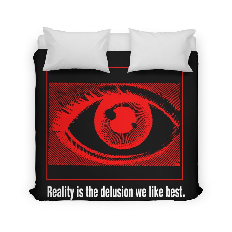 Reality is the Delusion We Like Best Home Duvet by R-A Designs -  Artist Shop