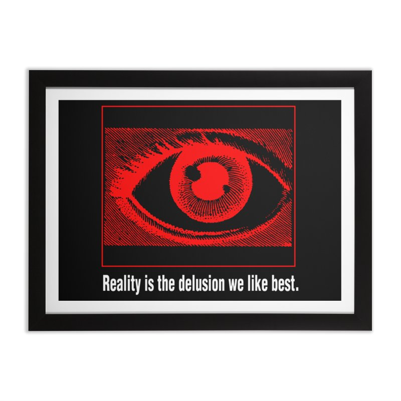 Reality is the Delusion We Like Best Home Framed Fine Art Print by R-A Designs -  Artist Shop