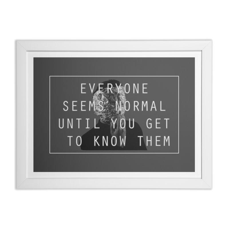 Everyone Seems Normal Home Framed Fine Art Print by R-A Designs -  Artist Shop