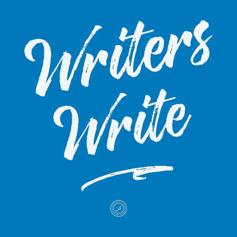 Writers Write (white letters) by Rahim Snow