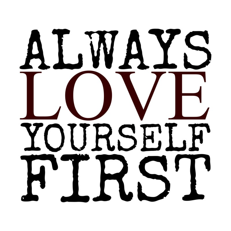 Raicyrose Always Love Yourself First Home