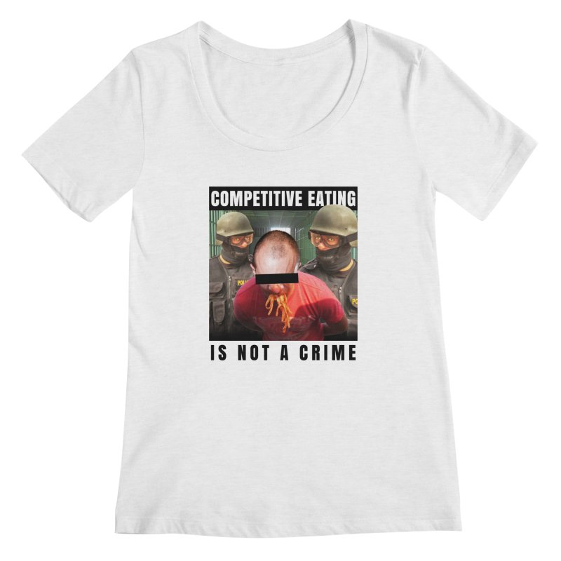 Competitive Eating Is Not a Crime Women's Scoop Neck by The Rake & Herald Online Clag Emporium