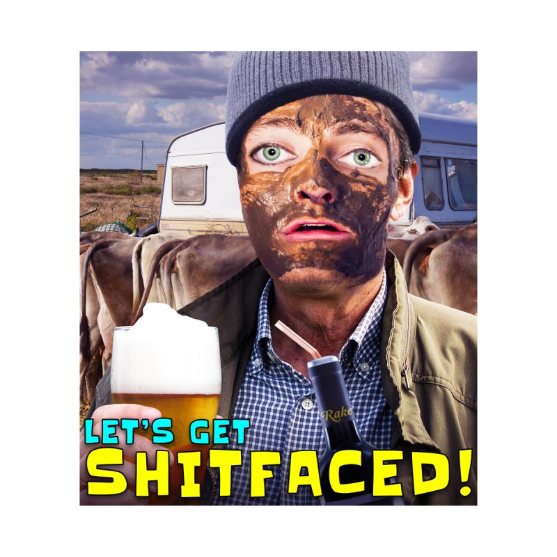 Let's Get Shitfaced! None  by The Rake & Herald Online Clag Emporium