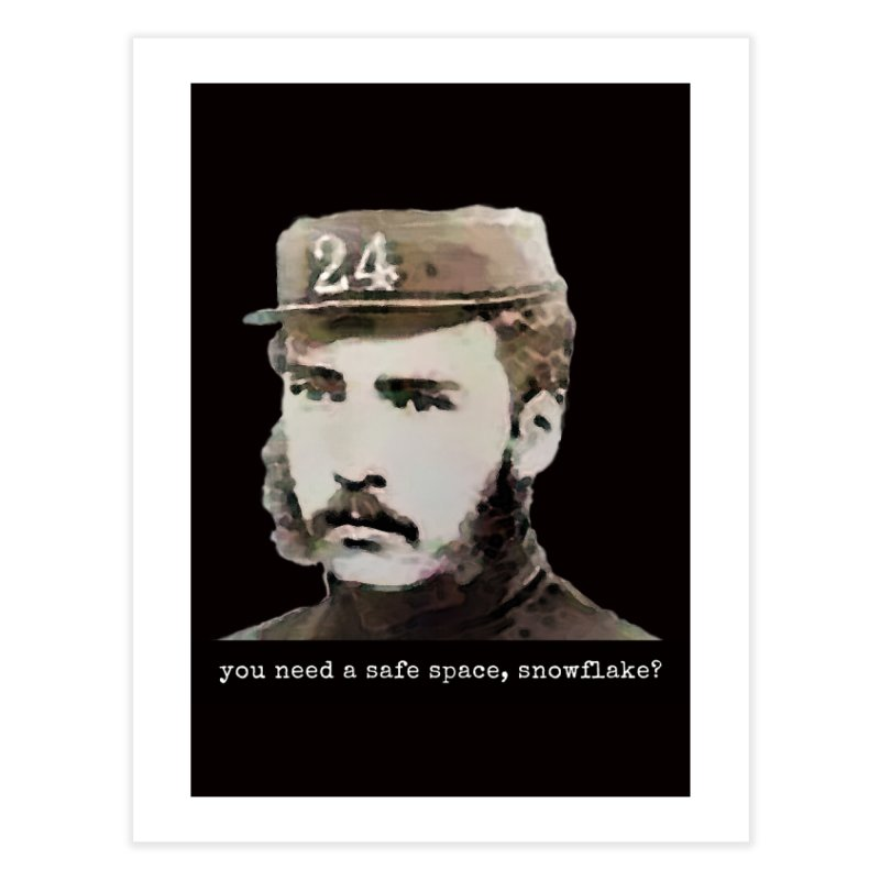 You Need a Safe Space, Snowflake? Home Fine Art Print by The Rake & Herald Online Clag Emporium