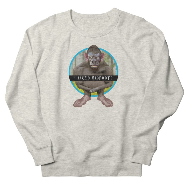 I Likes Bigfoots Women's French Terry Sweatshirt by The Rake & Herald Online Clag Emporium