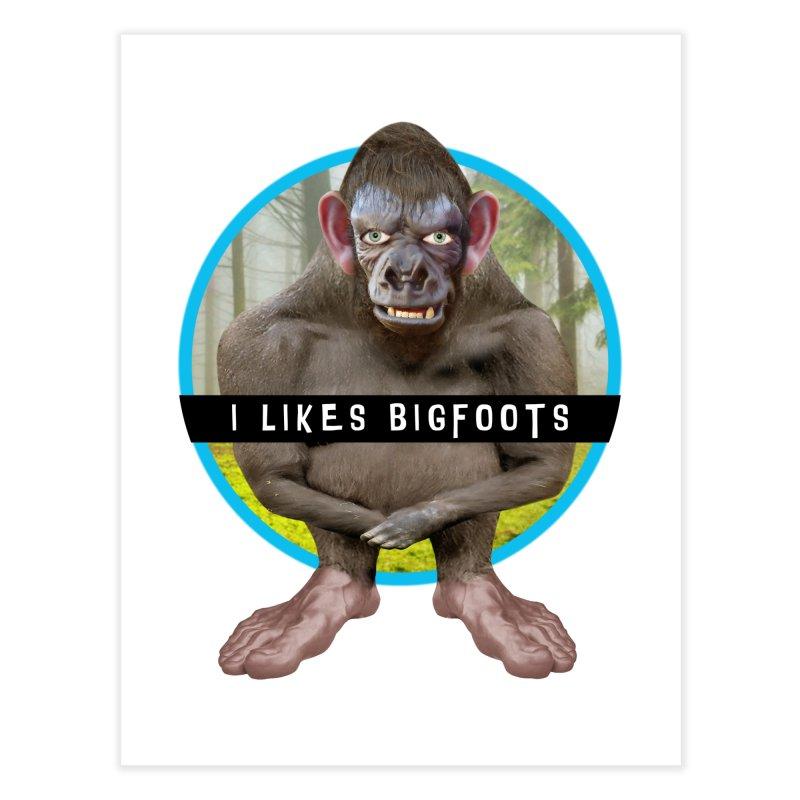 I Likes Bigfoots Home Fine Art Print by The Rake & Herald Online Clag Emporium