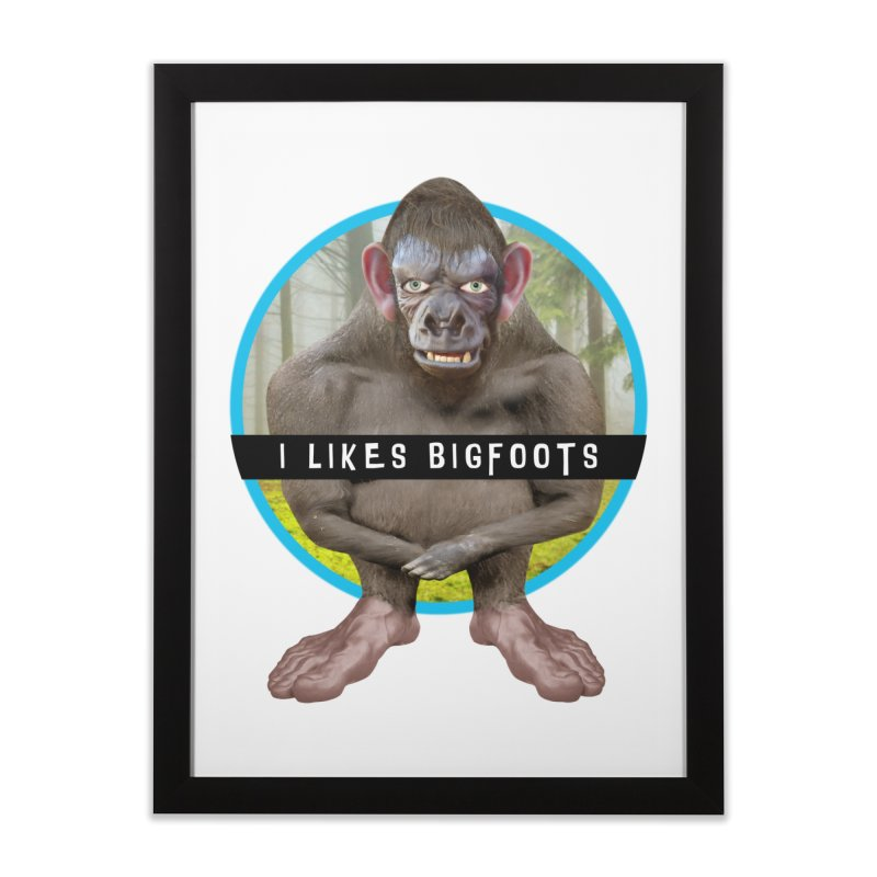 I Likes Bigfoots Home Framed Fine Art Print by The Rake & Herald Online Clag Emporium