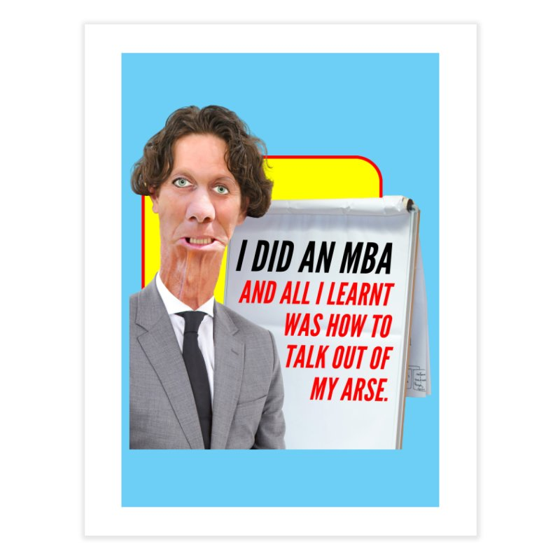 I Did an MBA Home Fine Art Print by The Rake & Herald Online Clag Emporium