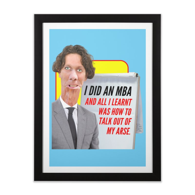 I Did an MBA Home Framed Fine Art Print by The Rake & Herald Online Clag Emporium