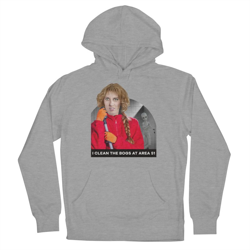 I Clean the Bogs at Area 51 Women's Pullover Hoody by The Rake & Herald Online Clag Emporium