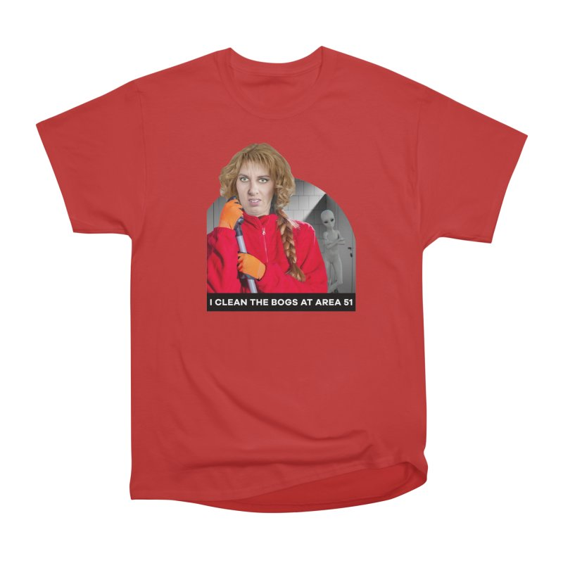 I Clean the Bogs at Area 51 Women's Heavyweight Unisex T-Shirt by The Rake & Herald Online Clag Emporium