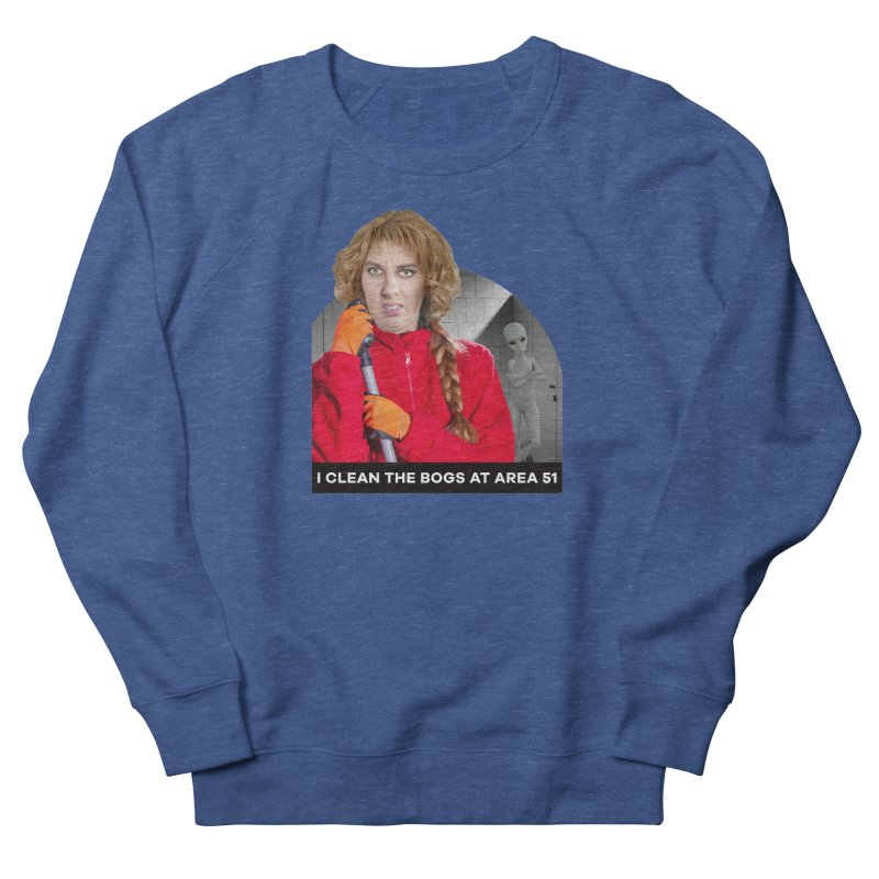 I Clean the Bogs at Area 51 Women's French Terry Sweatshirt by The Rake & Herald Online Clag Emporium